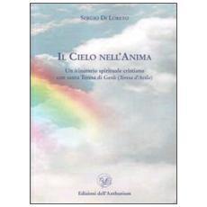 Il cielo nell'anima. Un itinerario spirituale cristiano con santa Teresa d'Avila (Teresa di Gesù)