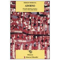 Adorno. Filosofia dialettico-negativa e teoria critica della societ�