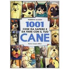 1001 cose da sapere e da fare con il tuo cane