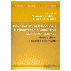 Fondamenti di psicologia e psicoterapia cognitivo-comportamentale. Modelli clinici e tecniche d'intervento