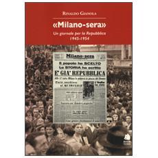«Milano-sera». Un giornale per la Repubblica 1945-1954