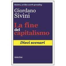 Fine del capitalismo. Dieci scenari (La)