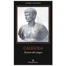 Caligola. Il poeta del sangue