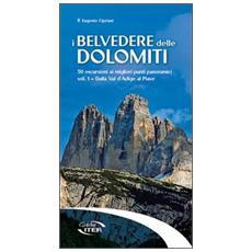 I belvedere delle Dolomiti. 50 escursioni ai migliori punti panoramici. Vol. 1: Dalla val d'Adige al Piave.
