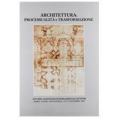 Quaderno dell'Istituto di storia dell'architettura vol: 34-38. Architettura, processualità e trasformazioni. Atti del Convegno internazionale di studi (Roma, 1999)