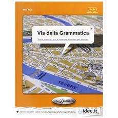 Via della grammatica. Teoria, esercizi, test e materiale autentico per stranieri-elementare-intermedio (A1-A2)