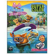 Barbie e la ricerca dei cuccioli. Super color