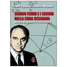 Enrico Fermi e i secchi della sora Cesarina. Metodo, pregiudizio e caso in fisica