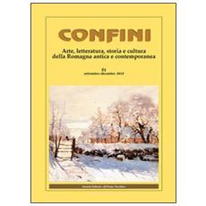 Confini. Arte e letteratura, storia e cultura della Romagna contemporanea. Vol. 51