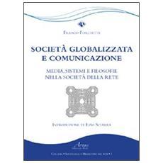 Società globalizzata e comunicazione. Media, sistemi e filosofie nella società della rete