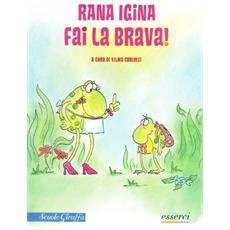 Rana Igina fai la brava!