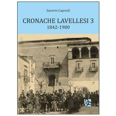Cronache lavellesi. Vol. 3: 1842-1980