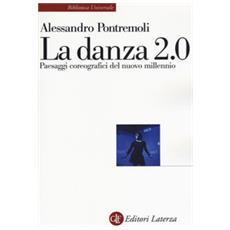 La Danza 2.0. Paesaggi Coreografici Del Nuovo Millennio
