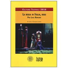 La Regia Teatrale In Italia, Oggi. Culture Teatrali 2016