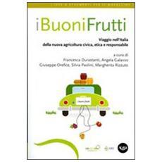 I buoni frutti. Viaggio nell'Italia della nuova agricoltura civica, etica e responsabile