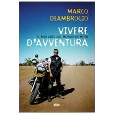 Vivere d'avventura. Il mio giro del mondo in moto