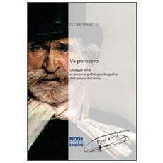 Va pensiero. Giuseppe Verdi. Un percorso grafologico-biografico dell'uomo e dell'artistia