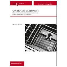 Ius17@ unibo. it (2013) . Vol. 3: Governare la penalità. Struttura sociale, processi decisionali e discorsi pubblici sulla pena.