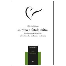 �Strano e fatale mito�. Il Cigno di Baudelaire a fronte della tradizione platonica