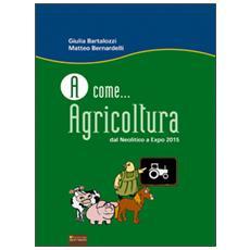 A come. . . agricoltura. Dal neolitico a Expo 2015