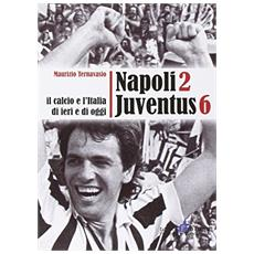 Napoli 2 Juventus 6. Il calcio e l'Italia ieri e di oggi