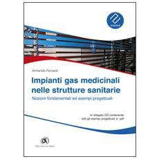 Impianti gas medicinali nelle strutture sanitarie. Nozioni fondamentali ed esempi progettuali. Con CD-ROM