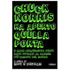 Chuck Norris ha aperto quella porta. E altri cinquecento nuovi fatti ispirati al ranger più famoso del mondo