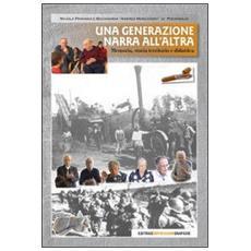 Una generazione narra all'altra. Memoria, storia, territorio e didattica. Con DVD