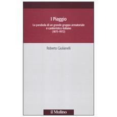 I Piaggio. La parabola di un grande gruppo armatoriale e cantieristico italiano (1875-1972)