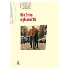 Storia e problemi contemporanei. Vol. 61: Bob Dylan e gli anni sessanta.