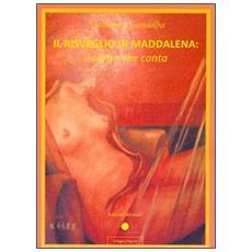 Il risveglio di Maddalena. Il corpo che canta