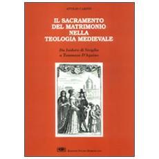 Il sacramento del matrimonio nella teologia medievale. Da Isidoro di Siviglia a Tommaso d'Aquino