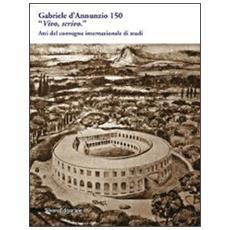 Gabriele D'Annunzio 150. �Vivo, scrivo�. Atti del Convegno internazionale di studi (Pescara, 12-13 marzo 2013)