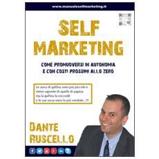 Self marketing. Come promuoversi in autonomia e con costi prossimi allo zero