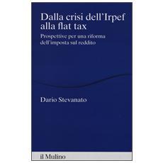 Dalla crisi dell'Irpef alla Flat tax. Prospettive per una riforma dell'imposta sul reddito