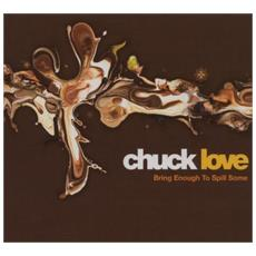 Chuck Love - Bring Enough To Spill Some (2 Cd)