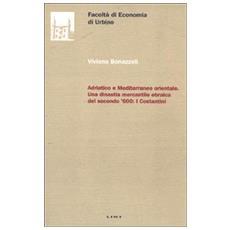 Adriatico e Mediterraneo orientale. Una dinastia mercantile ebraica del secondo '600: i Costantini