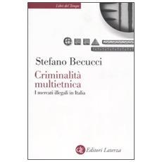 Criminalità multietnica. I mercati illegali in Italia