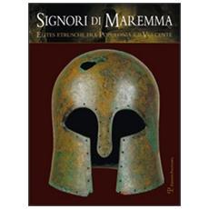 Signori di Maremma. Elites etrusche fra Populonia e il Vulcente