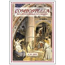 Compostella. Rivista del centro italiano di studi compostellani (2012) . Vol. 33