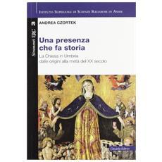 Una presenza che fa storia. La Chiesa in Umbria dalle origini alla metà del XX secolo