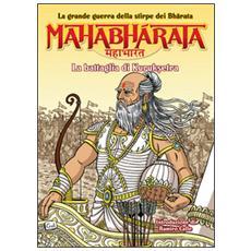 Mahabharata. La grande guerra della stirpe dei Bharata. La battaglia di Kurukshetra