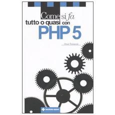 Come si fa tutto o quasi con PHP 5