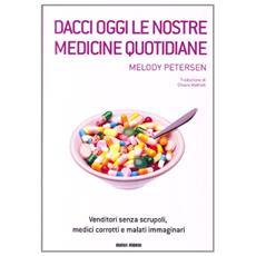 Dacci oggi le nostre medicine quotidiane. Venditori senza scrupoli, medici corrotti e malati immaginari