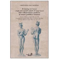 «Il catalogo de' bronzi e degli altri metalli antichi di Luigi Lanzi». Dal collezionismo mediceo al museo pubblico lorenese. Con CD-ROM