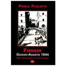 Firenze. Giugno-agosto 1944. Una liberazione a caro prezzo