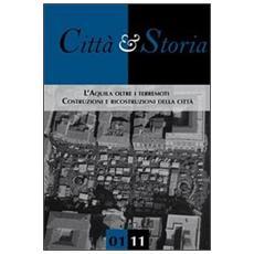 Città e storia. L'Aquila oltre i terremoti. Costruzioni e ricostruzioni della città