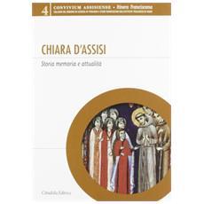 Chiara d'Assisi. Storia, memoria e attualità