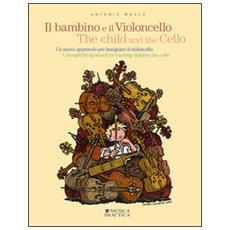 Il bambino e il violoncello. Un nuovo approccio per insegnare il violoncello. Ediz. italiana e inglese