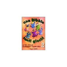 Una Bibbia tanti giochi. Un libro attivo per accompagnare i racconti biblici. 2.